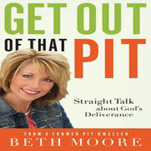 GET OUT OF THAT PIT BETH MOORE