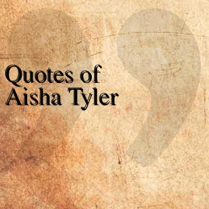 Quotes of Aisha Tyler