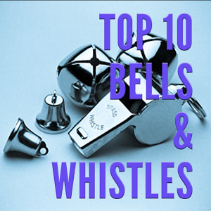 Top 10 Bells and Whistles