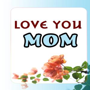 Love you Mom - Sayings For MOM