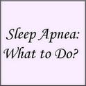 Sleep Apnea:What to Do?