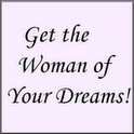 Get the Woman of Your Dreams! your
