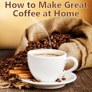 How 2 Make Great Coffee @ Home