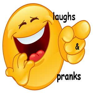 Laughs and Pranks