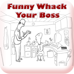 Funny Whack Your Boss