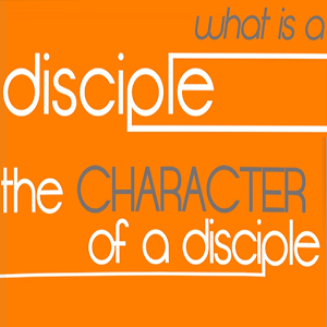What Is A Disciple? -Character character