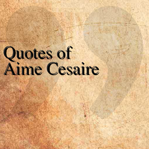 Quotes of Aime Cesaire