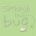 Smash that bug