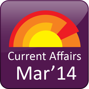 Current Affairs March 2014