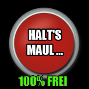 Halt`s Maul...