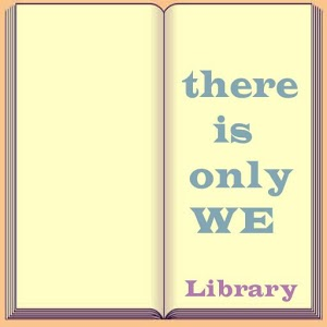thereisonlywe Library