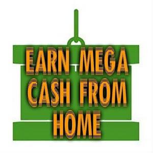 Earn Mega Cash from Home